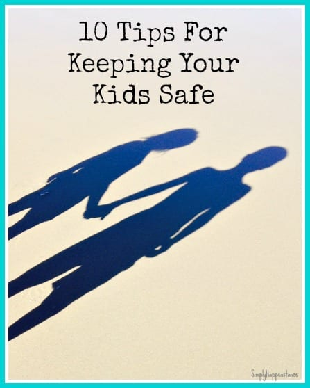 10 Tips For Keeping Your Kids Safe